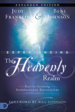 Experiencing the Heavenly Realm: Keys to Accessing Supernatural Encounters