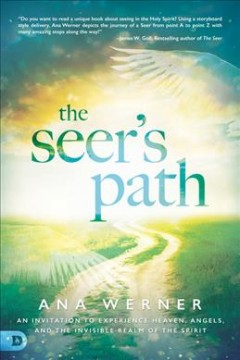 Seer's Path, The: An Invitation to Experience Heaven, Angels, and the Invisible Realm of the Spirit
