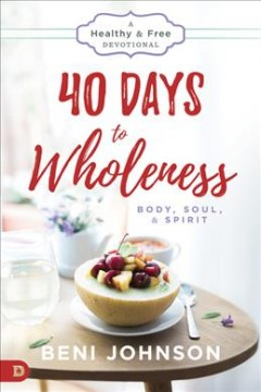 40 Days to Wholeness: Body, Soul & Spirit: A Healthy & Free Devotional