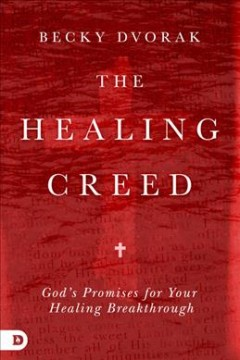 Healing Creed, The: God's Promises for Your Healing Breakthrough