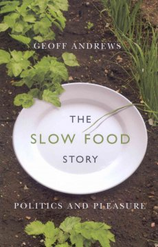 Slow Food Story, The: Politics and Pleasure