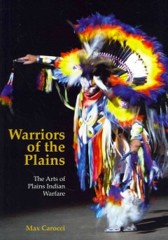 Warriors of the Plains: The Arts of Plains Indian Warfare
