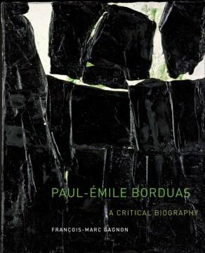 Paul-Émile Borduas: A Critical Biography