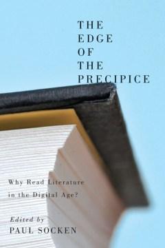 Edge of the Precipice, The: Why Read Literature in the Digital Age?