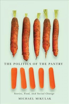Politics of the Pantry, The: Stories, Food, and Social Change