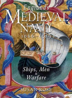 England's Medieval Navy, 1066-1509: Ships, Men, & Warfare