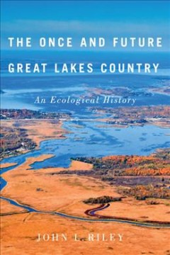 Once and Future Great Lakes Country, The: An Ecological History