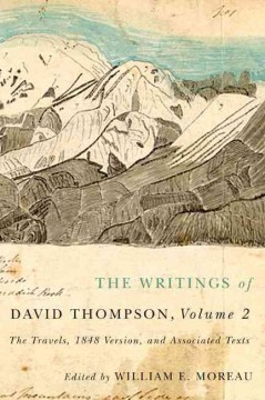 Writings of David Thompson, The: The Travels, Vol. 2, 1848 Version, and Associated Texts