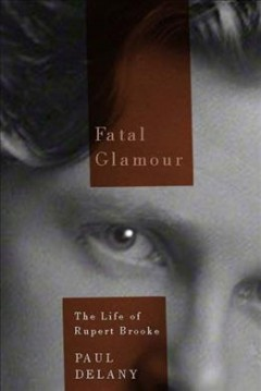 Fatal Glamour: The Life of Rupert Brooke