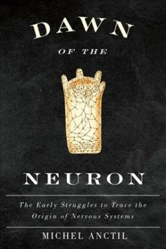 Dawn of the Neuron: The Early Struggles to Trace the Origin of Nervous Systems