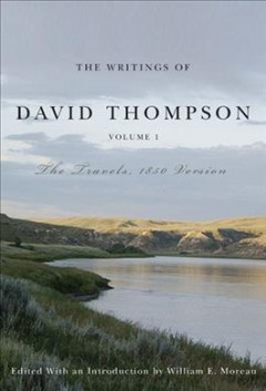 Writings of David Thompson, The: The Travels, Vol. 1, 1850 Version