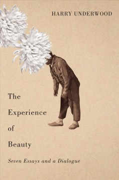 Experience of Beauty, The: Seven Essays and a Dialogue