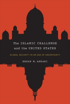 Islamic Challenge and the United States, The: Global Security in an Age of Uncertainty