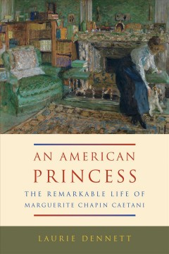 American Princess, An: The Remarkable Life of Marguerite Chapin Caetani