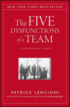 Five Dysfunctions of a Team, The: A Leadership Fable
