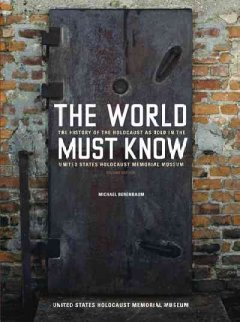 World Must Know, The: The History of the Holocaust As Told in the United States Holocaust Memorial Museum