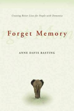 Forget Memory: Creating Better Lives for People With Dementia