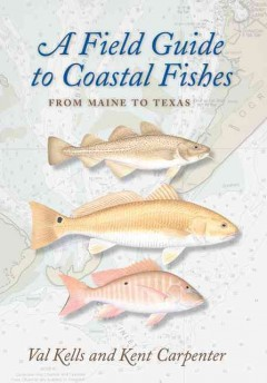 Field Guide to Coastal Fishes, A: From Maine to Texas