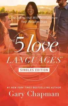 5 Love Languages, The: The Secret That Will Revolutionize Your Relationships. Singles Edition