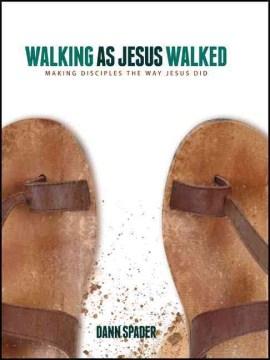 Walking as Jesus Walked: Making Disciples the Way Jesus Did