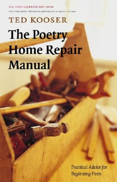 Poetry Home Repair Manual, The:  Practical Advice For Beginning Poets