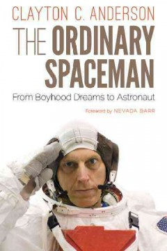 Ordinary Spaceman, The:  From Boyhood Dreams To Astronaut