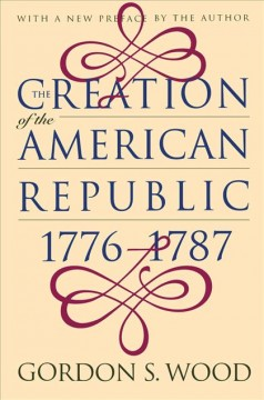 Creation of the American Republic 1776-1787, The
