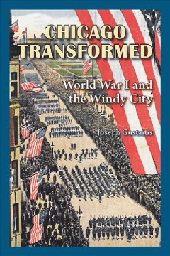Chicago Transformed: World War I and the Windy City