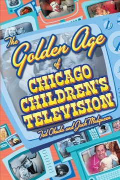 Golden Age of Chicago Children's Television, The