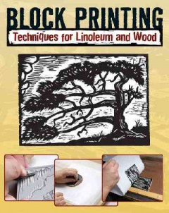 Block Printing: Basic Techniques for Linoleum and Wood