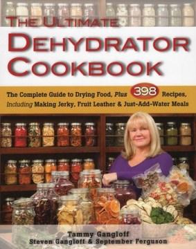 Ultimate Dehydrator Cookbook, The