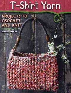 T-Shirt Yarn: Projects to Crochet and Knit