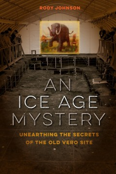 Ice Age Mystery, An:  Unearthing The Secrets Of The Old Vero Site