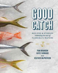 Good Catch:  Recipes & Stories Celebrating The Best Of Florida's Waters