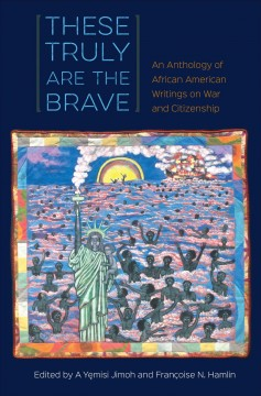 These Truly Are the Brave: An Anthology of African American Writings on War and Citizenship