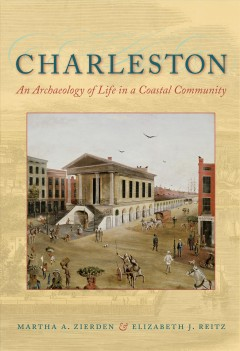 Charleston: An Archaeology of Life in a Coastal Community