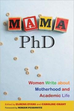 Mama, Ph.D.: Women Write About Motherhood and Academic Life