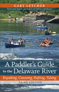 Paddler's Guide to the Delaware River, A: Kayaking, Canoeing, Rafting, Tubing