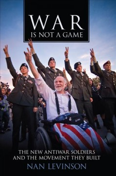 War Is Not a Game: The New Antiwar Soldiers and the Movement They Built