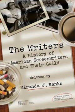 Writers, The: A History of American Screenwriters and Their Guild