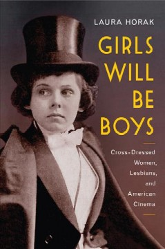 Girls Will Be Boys: Cross-dressed Women, Lesbians, and American Cinema 1908-1934