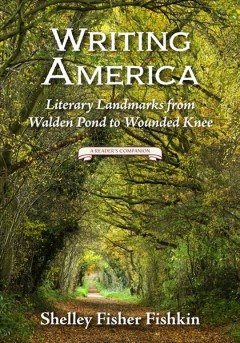 Writing America: Literary Landmarks From Walden Pond to Wounded Knee - a Reader's Companion