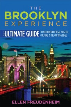 Brooklyn Experience, The: The Ultimate Guide to Neighborhoods & Noshes, Culture & the Cutting Edge