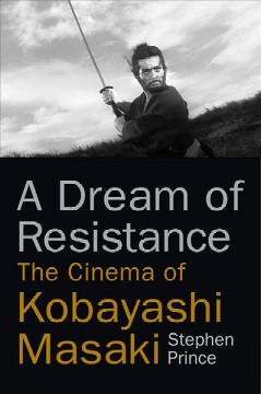 Dream of Resistance, A: The Cinema of Kobayashi Masaki
