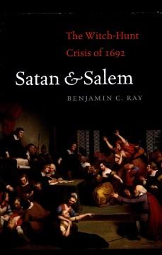 Satan & Salem: The Witch-Hunt Crisis of 1692