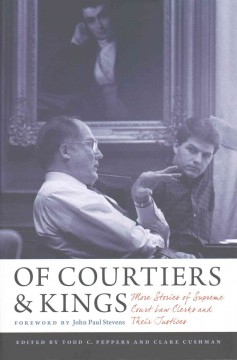 Of Courtiers & Kings: More Stories of Supreme Court Law Clerks and Their Justices
