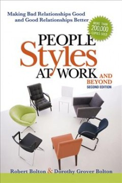 People Style at Work… and Beyond: Making Bad Relationships Good and Good Relationships Better