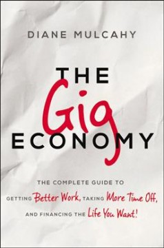 Gig Economy, The: The Complete Guide to Getting Better Work, Taking More Time Off, and Financing the Life You Want!