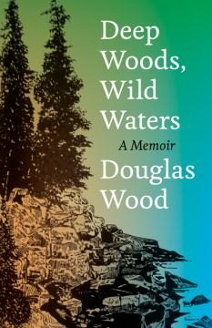 Deep Woods, Wild Waters:  A Memoir