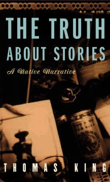 Truth About Stories, The:  A Native Narrative